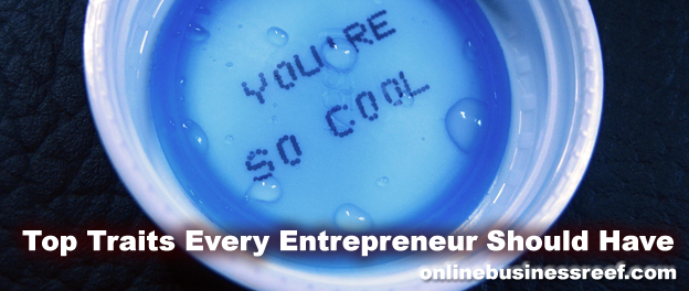 Top Traits Every Entrepreneur Should Have or Learn