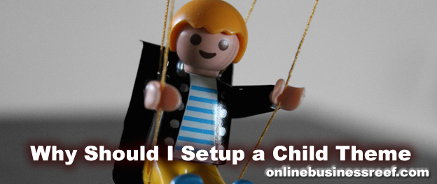Why You Must Install a Child Theme for your WordPress Installation
